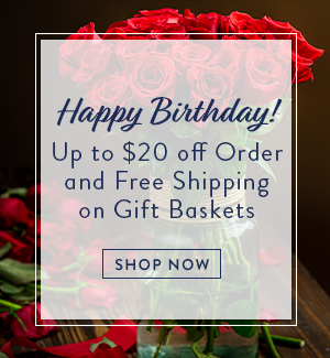 Happy Birthday! Up to $20 off Order and Free Shipping on Gift Baskets