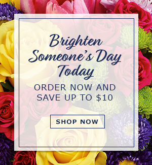 Brighten Someone's Day Today! Order Now & Save up to $10