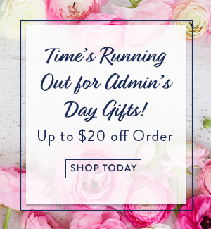Time's Running Out For Admin's Day Gifts! Up to $20 off Order!